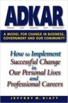 ADKAR: How to Imlement Successful Change in Our Personal Lives and Professional Careers